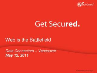 Web is the Battlefield Data Connectors – Vancouver May 12, 2011