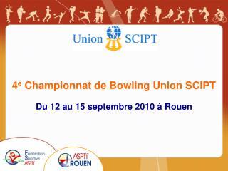 4 e  Championnat de Bowling Union SCIPT