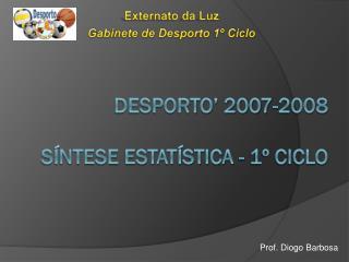 Desporto' 2007-2008 Síntese Estatística - 1º Ciclo