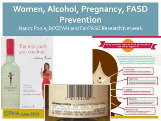 Women, Alcohol, Pregnancy, FASD Prevention Nancy Poole, BCCEWH and CanFASD Research Network