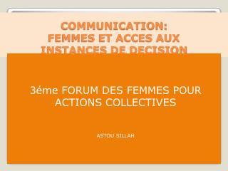 COMMUNICATION:  FEMMES ET ACCES AUX  INSTANCES DE DECISION