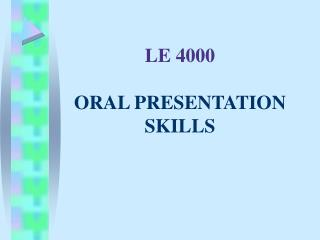 LE 4000 ORAL PRESENTATION  SKILLS