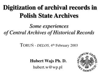 Digitization of archival records in Polish State Archives    Some experiences  of Central Archives of Historical Records