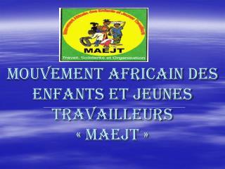 MOUVEMENT AFRICAIN DES ENFANTS ET JEUNES TRAVAILLEURS «maejt»