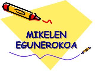 MIKELEN  EGUNEROKOA