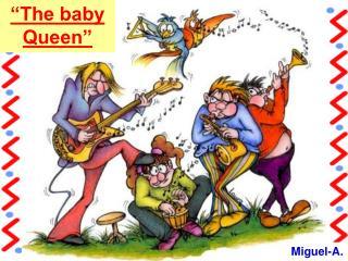 """""""The baby Queen"""""""