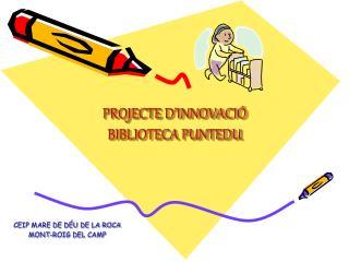 PROJECTE D'INNOVACIÓ BIBLIOTECA PUNTEDU