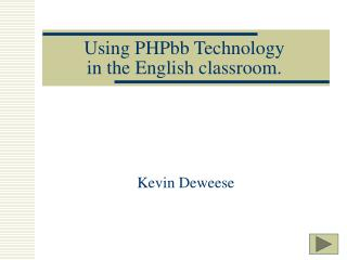 Using PHPbb Technology  in the English classroom.