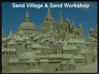Sand Village & Sand Workshop