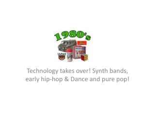 Technology takes over!  Synth  bands, early hip-hop & Dance and pure pop!