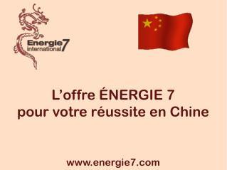 L'offre ÉNERGIE7 pour votre réussite en Chine