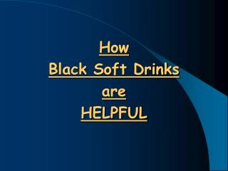 How  Black Soft Drinks are HELPFUL