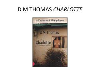 D.M THOMAS  CHARLOTTE
