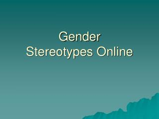Gender Stereotypes Online
