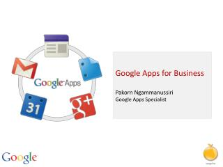 Google Apps for Business Pakorn Ngammanussiri Google Apps Specialist