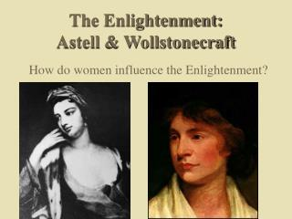 The Enlightenment: Astell & Wollstonecraft