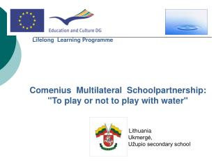 "Comenius  Multilateral  Schoolpartnership:  ""To play or not to play with water"""