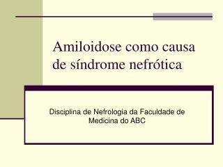Amiloidose como causa de síndrome nefrótica