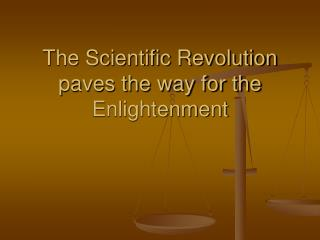 The Scientific Revolution paves the way for the Enlightenment