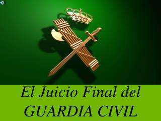 El Juicio Final del GUARDIA CIVIL