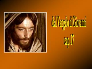 dal Vangelo di Giovanni cap. 17