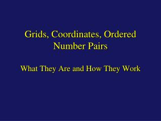 Grids, Coordinates, Ordered Number Pairs What They Are and How They Work