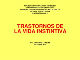 TRASTORNOS DE LA VIDA INSTINTIVA Dra. ANA GRACIA LASUEN OCTUBRE 2010