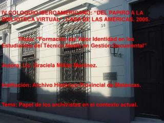 """IV COLOQUIO IBEROAMERICANO: """"DEL PAPIRO A LA BIBLIOTECA VIRTUAL"""". CASA DE LAS AMÉRICAS. 2005."""