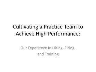 Cultivating a Practice Team to Achieve High Performance: