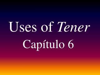 Uses of Tener