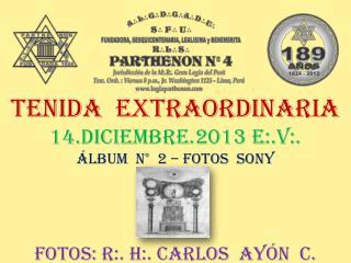 TENIDA  EXTRAORDINARIA 14.DICIEMBRE.2013 E:.V:. ÁLBUM  N°  2 – FOTOS  SONY