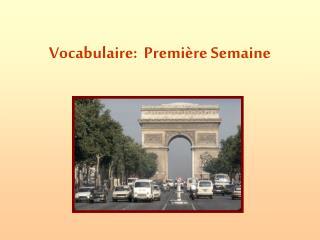 Vocabulaire:  Première Semaine