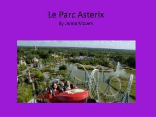 Le  Parc Asterix By Jenna Mowry