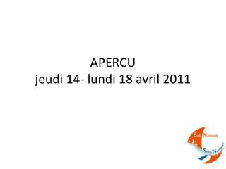 APERCU jeudi 14- lundi 18 avril 2011