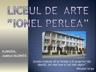"""LICEUL  DE   ARTE  """" IONEL PERLEA"""""""
