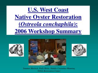 U.S. West Coast  Native Oyster Restoration ( Ostreola conchaphila ):  2006 Workshop Summary