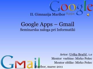 II. Gimnazija Maribor Google  Apps  – Gmail Seminarska naloga pri Informatiki