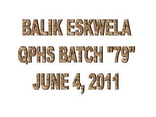 "BALIK ESKWELA QPHS BATCH ""79"" JUNE 4, 2011"