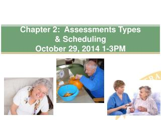 Chapter 2:  Assessments Types         & Scheduling  October 29, 2014 1-3PM