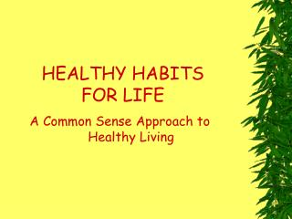 HEALTHY HABITS FOR LIFE A Common Sense Approach to Healthy Living