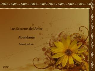 Los Secretos del Amor Abundante  Adam  J. Jackson