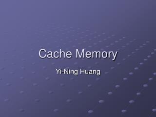 Cache Memory  Yi-Ning Huang