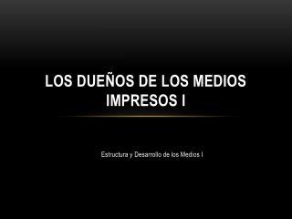 LOS DUEÑOS DE LOS MEDIOS IMPRESOS I
