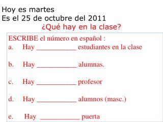Hoy  es  martes Es  el 25 de octubre del 2011 �Qu� hay en la clase?