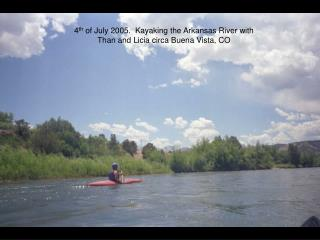 4th of July 2005.  Kayaking the Arkansas River with Than and Licia circa Buena Vista, CO
