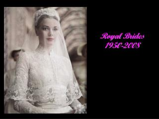 Royal  Brides 1950-2008