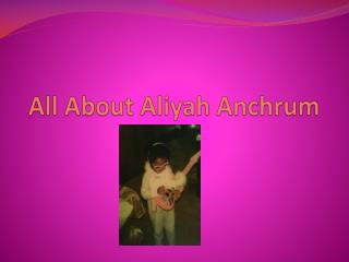 All About Aliyah Anchrum
