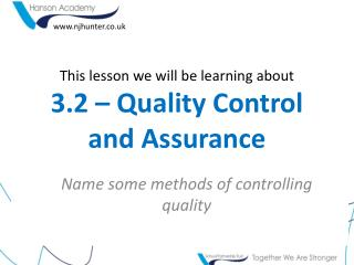 This lesson we will be learning about 3.2 – Quality Control and Assurance