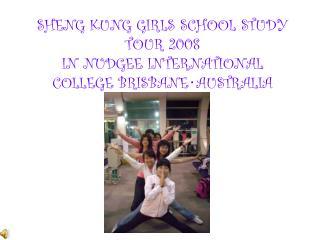 SHENG KUNG GIRLS SCHOOL STUDY TOUR 2008 IN NUDGEE INTERNATIONAL COLLEGE BRISBANE‧AUSTRALIA