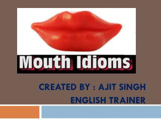 CREATED BY : AJIT SINGH ENGLISH TRAINER